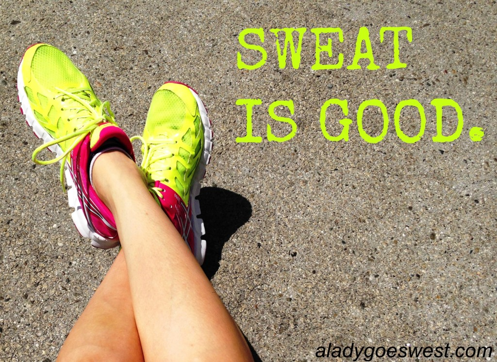 Sweat is Good.