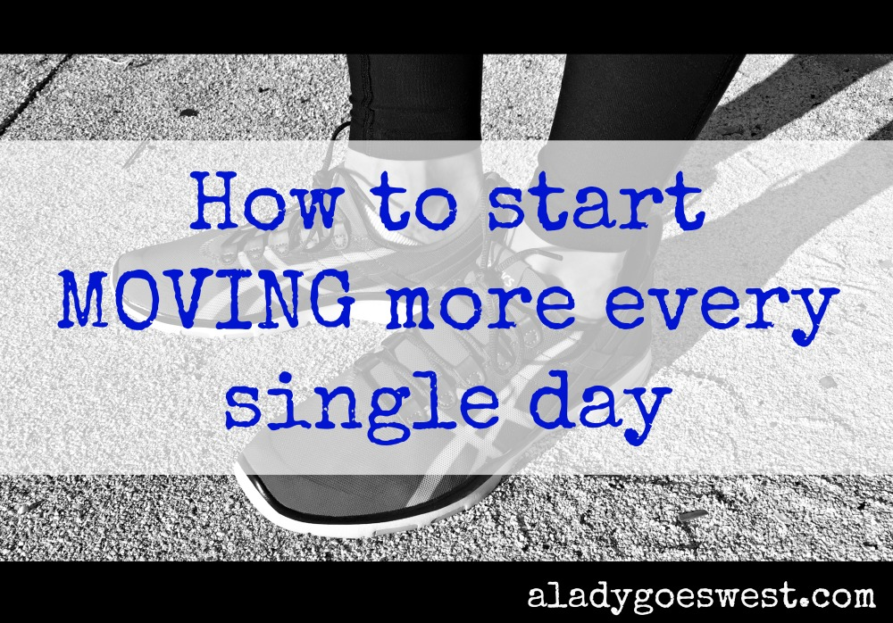 How to start moving more every single day via A Lady Goes West