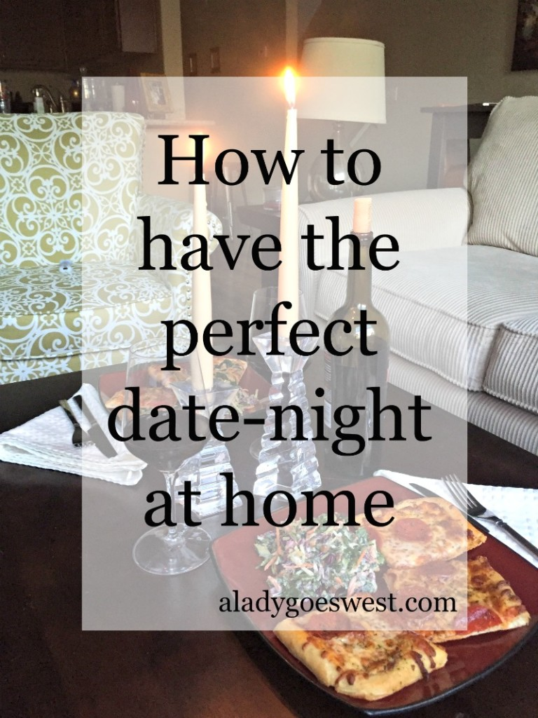 How to have the perfect date-night at home by A Lady Goes West blog