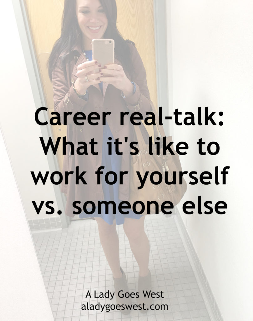 Career real-talk: What it's like to work for yourself vs. someone else by A Lady Goes West blog