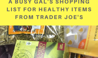 A busy gal's shopping list for healthy items from Trader Joe's to save time