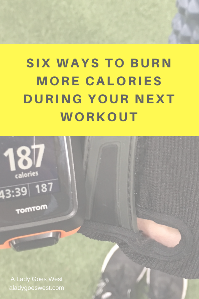 Six ways to burn more calories during your next workout by A Lady Goes West