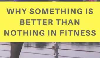 Why something is better than nothing in fitness and my weekly workout recap