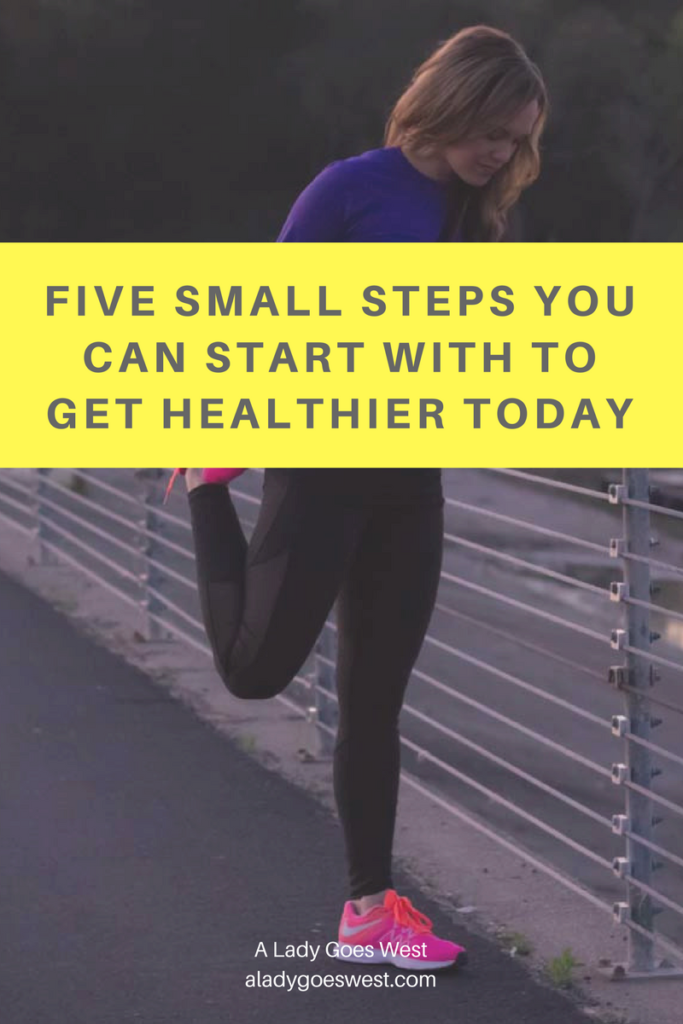 Five small steps you can start with to get healthier today by A Lady Goes West