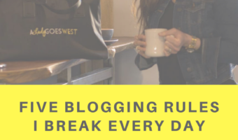 Five blogging rules I break every day