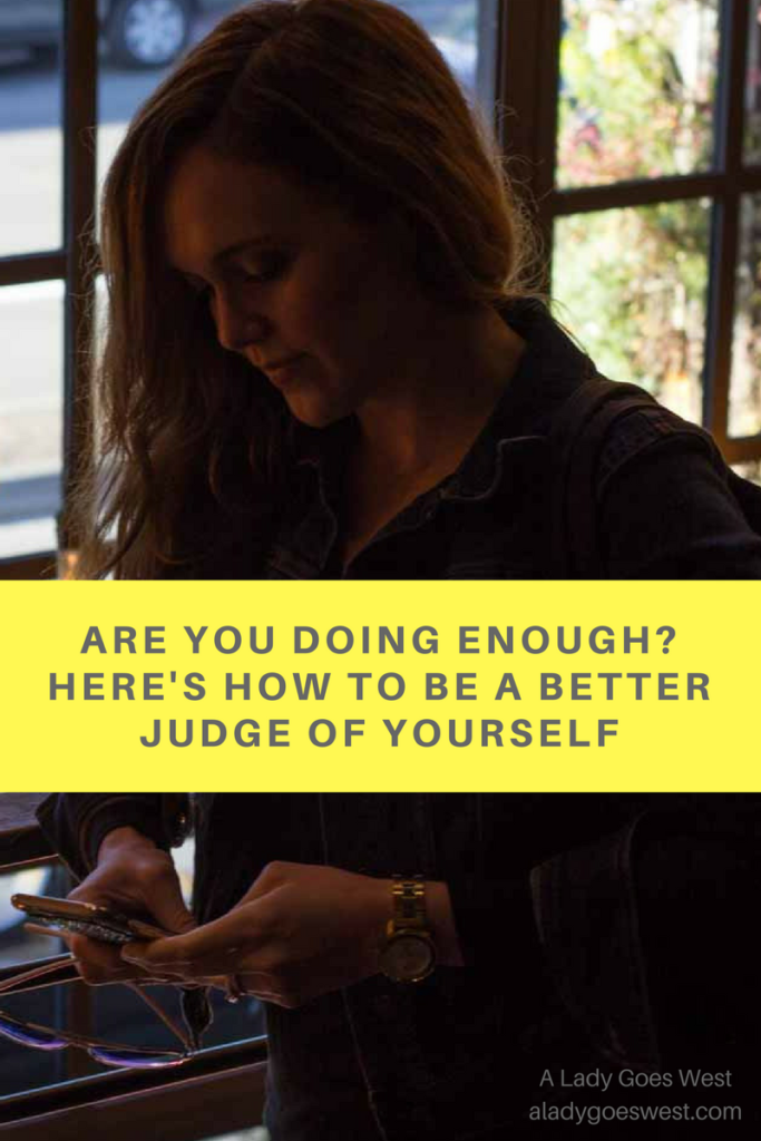 Are you doing enough- How to be a better judge of yourself by A Lady Goes West