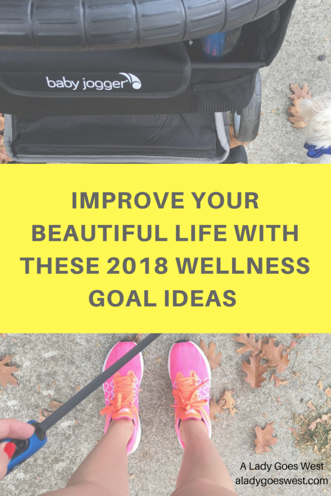 Improve your beautiful life with these 2018 wellness goal ideas by A Lady Goes West