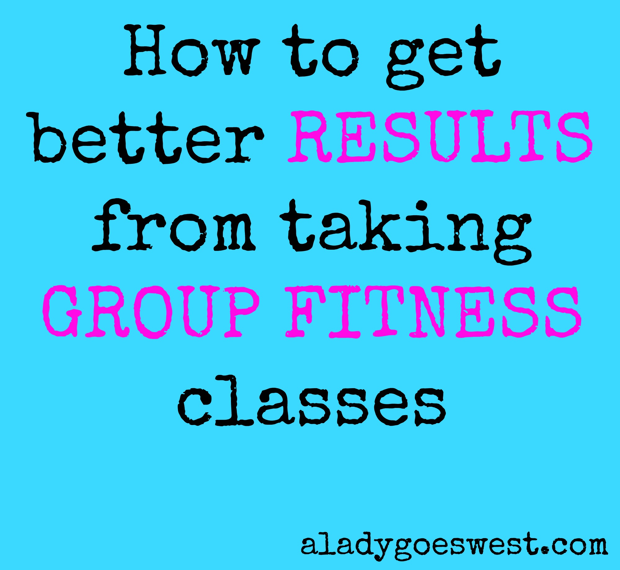 How to get better results from taking group fitness classes via A Lady Goes West