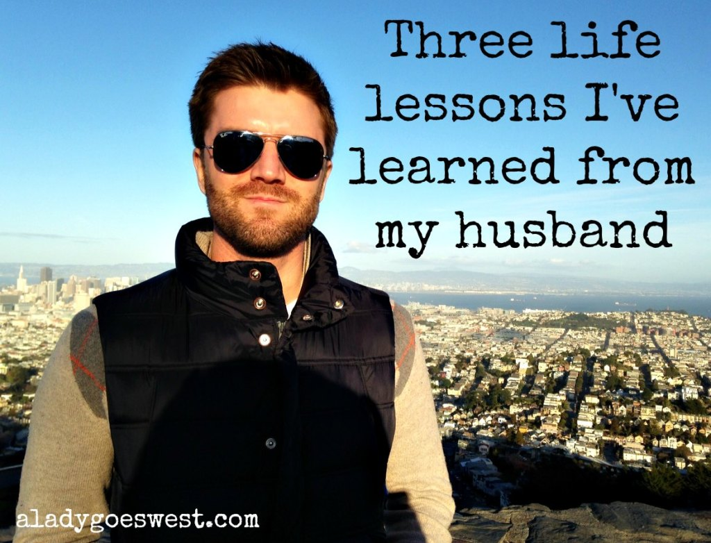 Three life lessons I've learned from my husband via A Lady Goes West