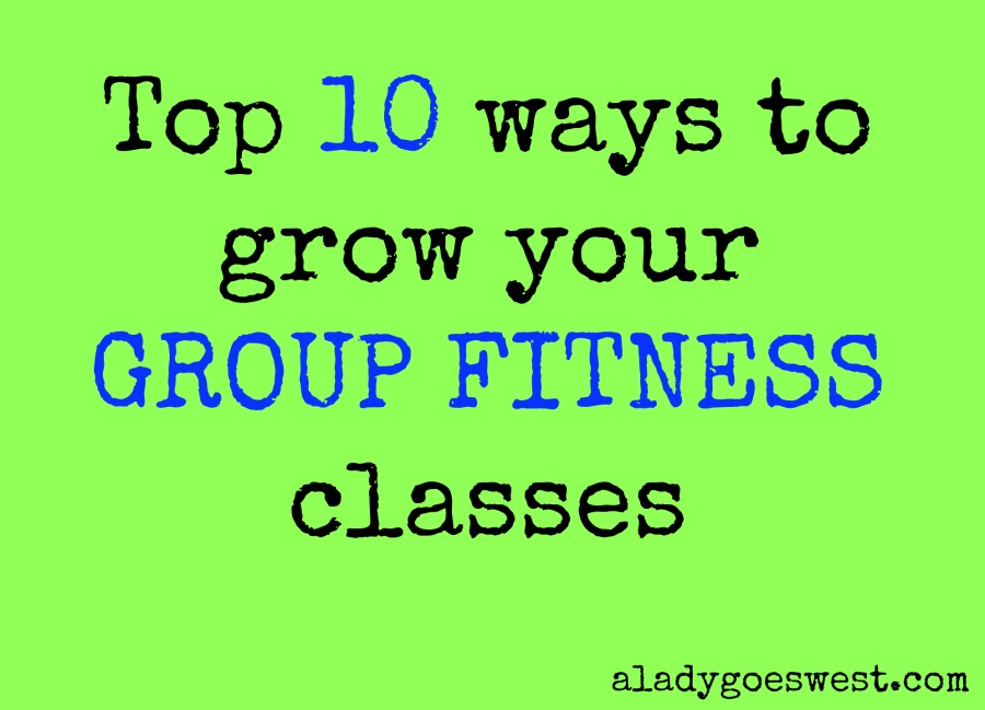 Top 10 ways to grow your group fitness classes via A Lady Goes West