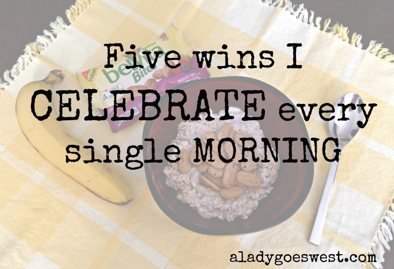 Five wins I celebrate every single morning