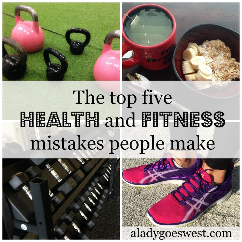 The top five health and fitness mistakes people make via A Lady Goes West