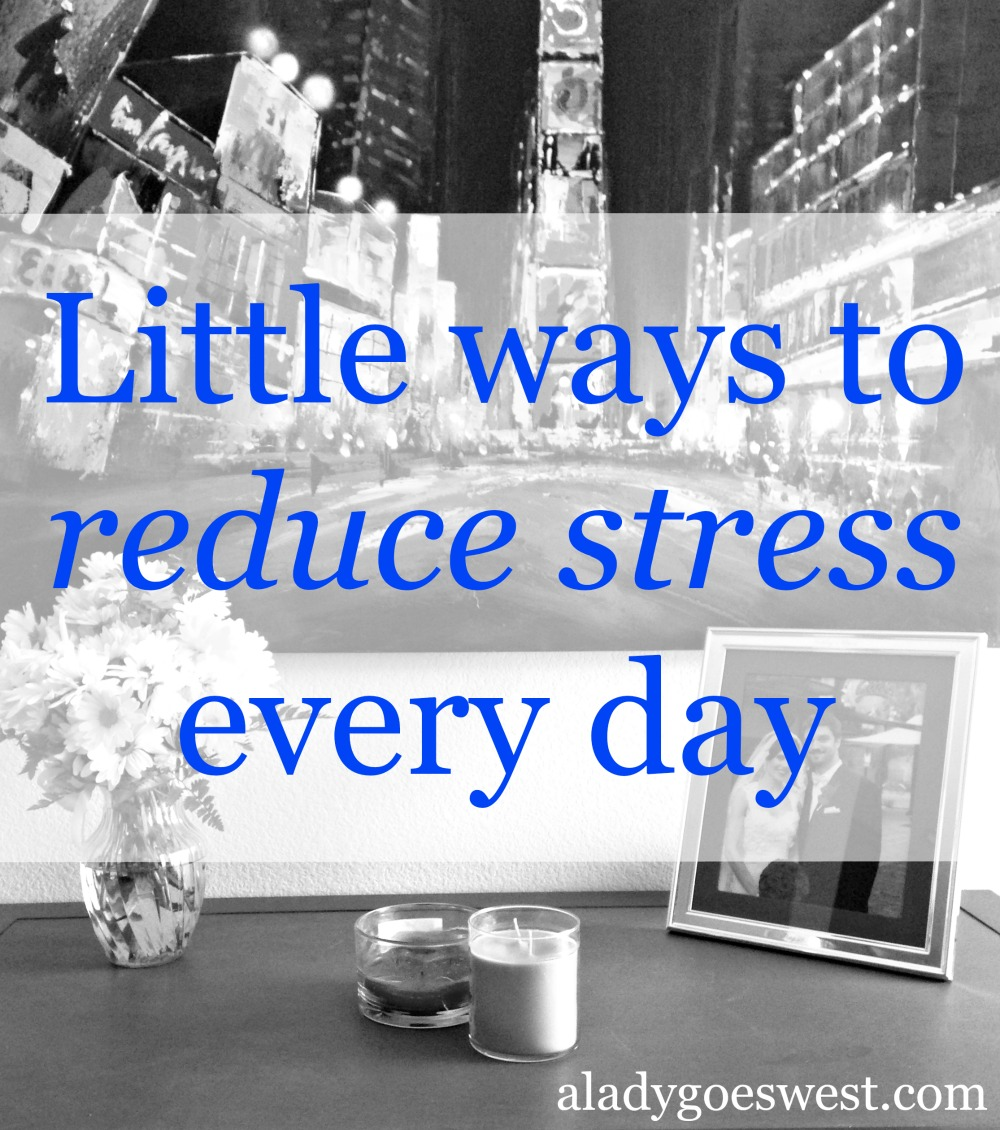 Little ways to reduce your stress every day