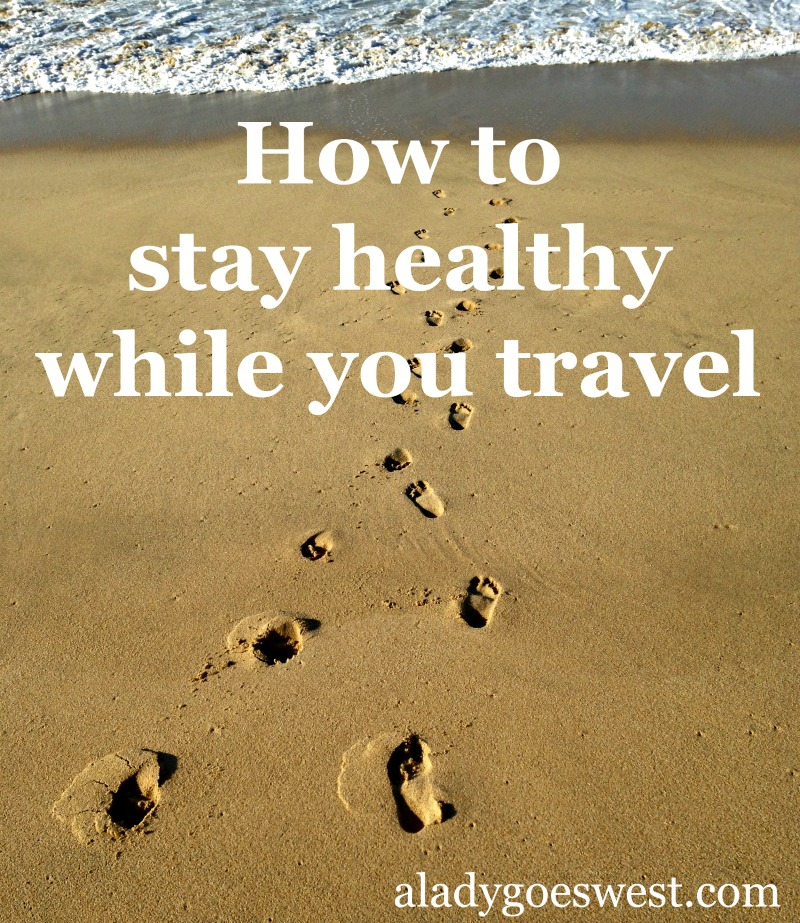 How to stay healthy while you travel via A Lady Goes West