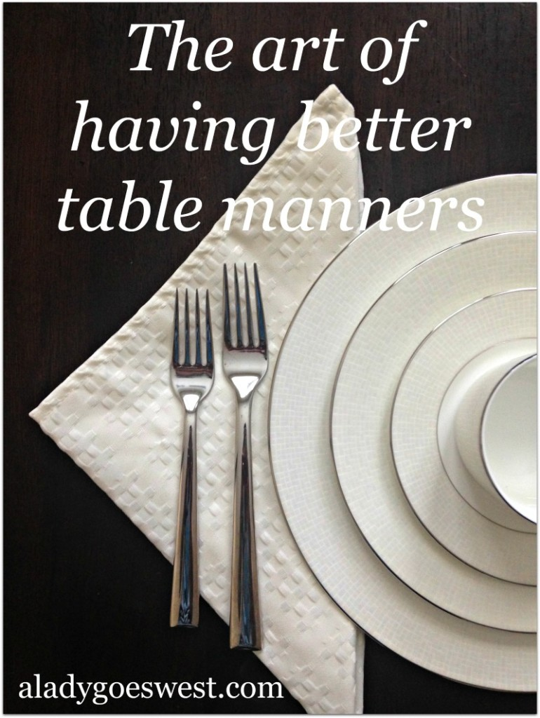 The art of having better table manners via A Lady Goes West blog