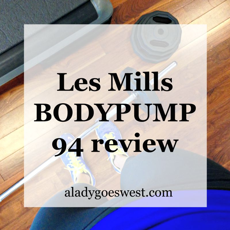Les Mills BODYPUMP 94 review via A Lady Goes West blog