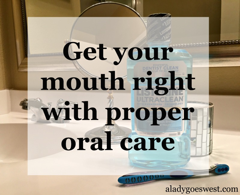 Get your mouth right with proper oral care by A Lady Goes West blog
