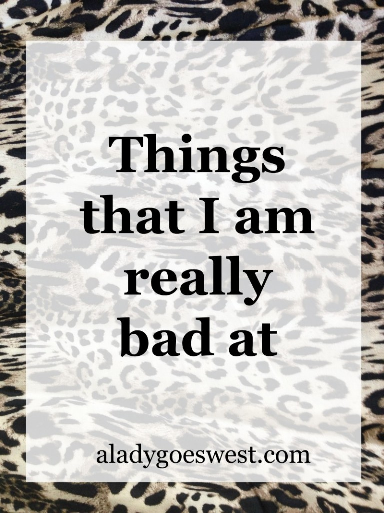 Things that I am really bad at via A Lady Goes West blog