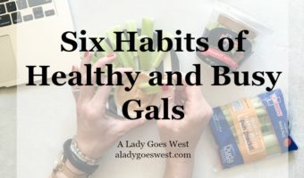 SIx habits of a healthy and busy gals by A Lady Goes West