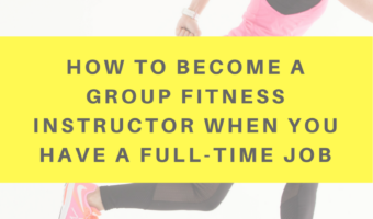 How to become a group fitness instructor when you have a full-time job