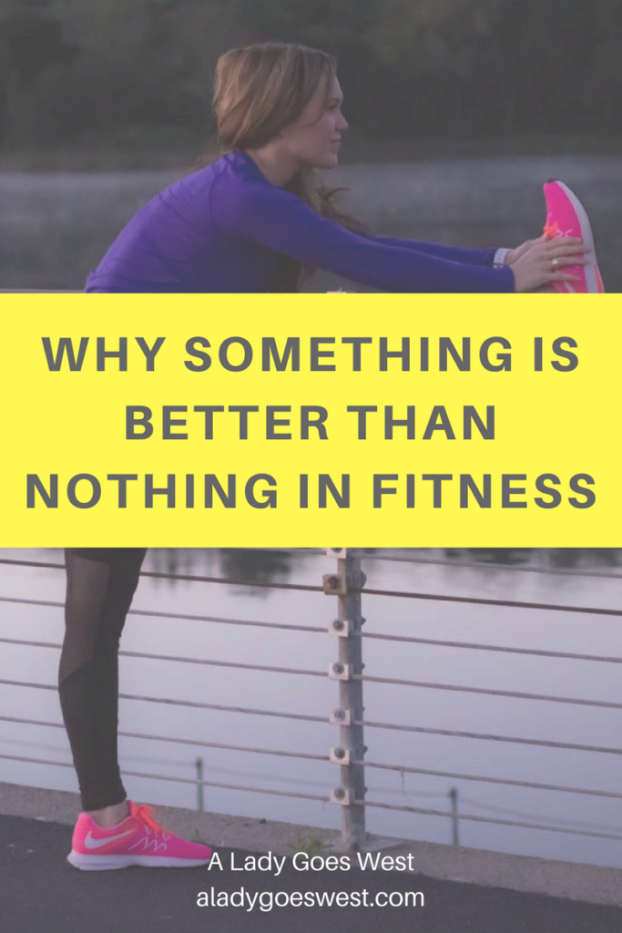 Why something is better than nothing in fitness by A Lady Goes West
