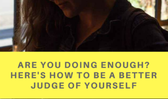 Are you doing enough? Here's how to be a better judge of yourself