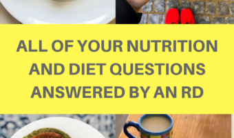 All of your nutrition and diet questions answered by an RD