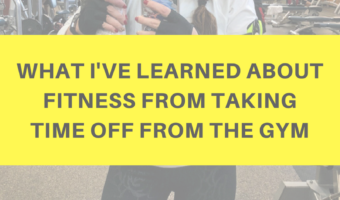 What I've learned about fitness from taking time off from the gym