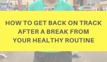 How to get back on track after a break from your healthy routine