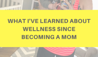What I've learned about wellness since becoming a mom