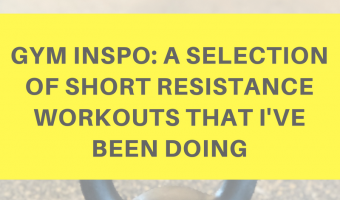 Gym inspo: A selection of short resistance workouts that I've been doing