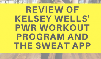 Review of Kelsey Wells PWR workout program and the Sweat app by A Lady Goes West