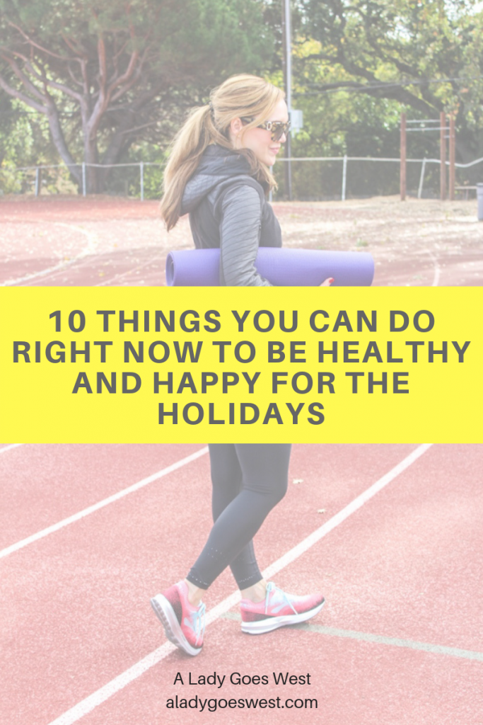 10 things you can do right now to be happy and healthy for the holidays by A Lady Goes West