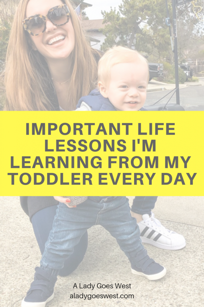 Important life lessons I'm learning from my toddler every day by A Lady Goes West