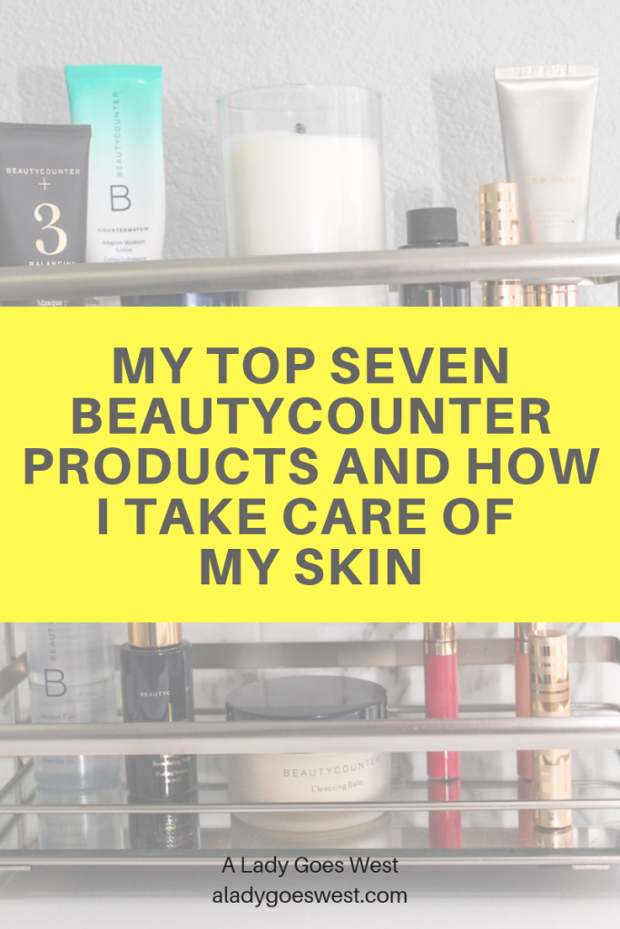 My top seven Beautycounter products and how I take care of my skin by A Lady Goes West