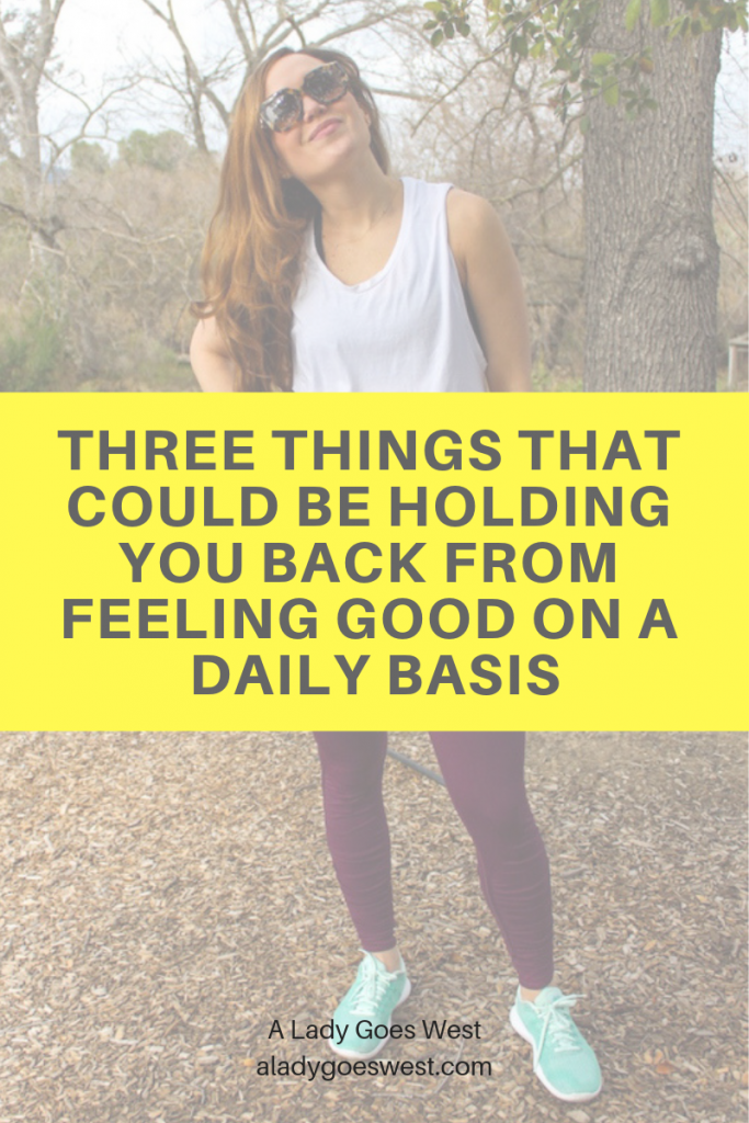 Three things that could be holding you back from feeling good on a daily basis by A Lady Goes West