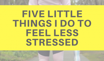 Five little things I do to feel less stressed by A Lady Goes West
