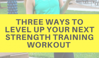 Three ways to level up your next strength training workout (bonus workout included)