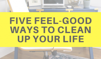 Five feel-good ways to clean up your life