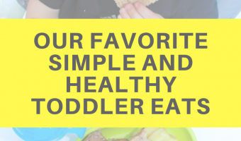 Our favorite simple and healthy toddler eats