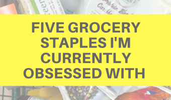 Five grocery staples I'm currently obsessed with