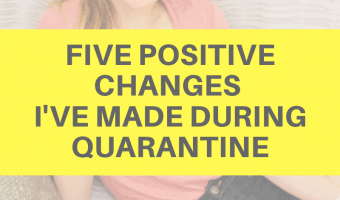 Five positive changes I've made during quarantine by A Lady Goes West