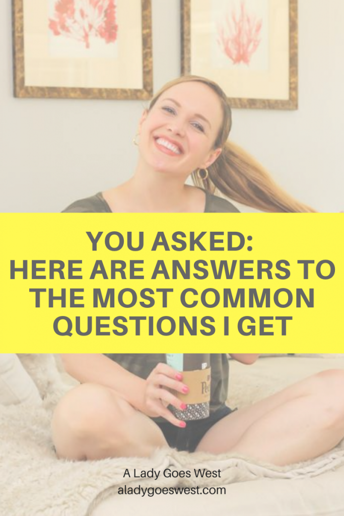 You asked: Here are answers to the most common questions I get by A Lady Goes West