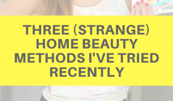 Three (strange) home beauty methods I've tried recently by A Lady Goes West