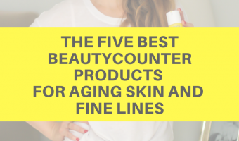 The five best Beautycounter products for aging skin and fine lines by A Lady Goes West