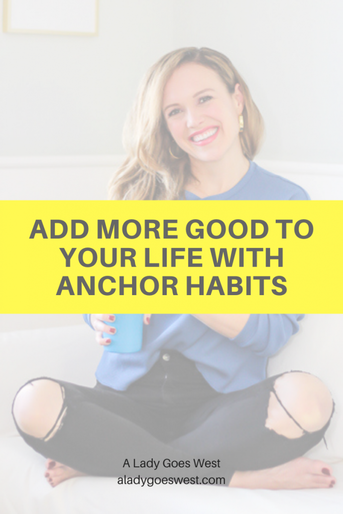 Add more good to your life with anchor habits by A Lady Goes West
