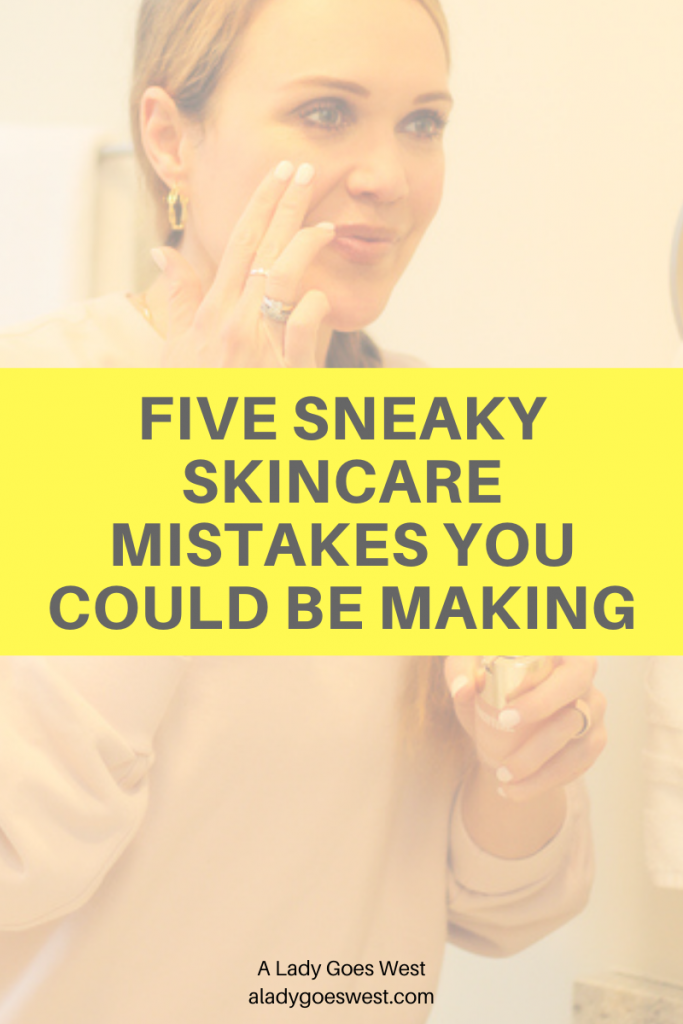 Five sneaky skincare mistakes you could be making by A Lady Goes West