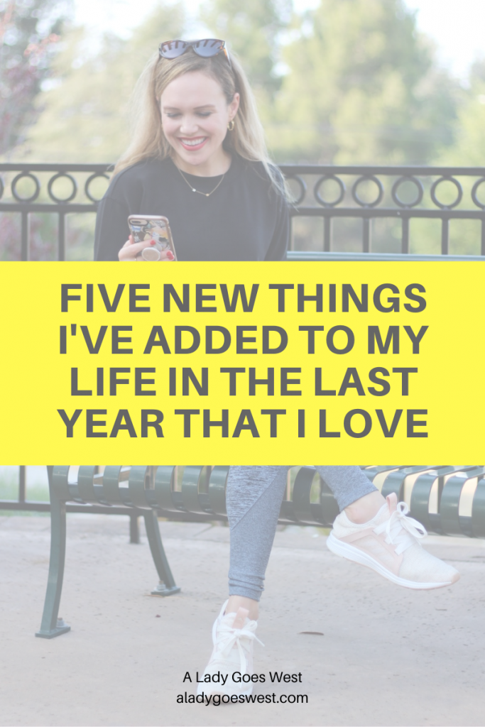 Five new things I've added to my life in the last year that I love by A Lady Goes West