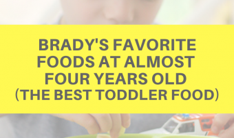 Brady's favorite foods at almost four years old (the best toddler food) by A Lady Goes West
